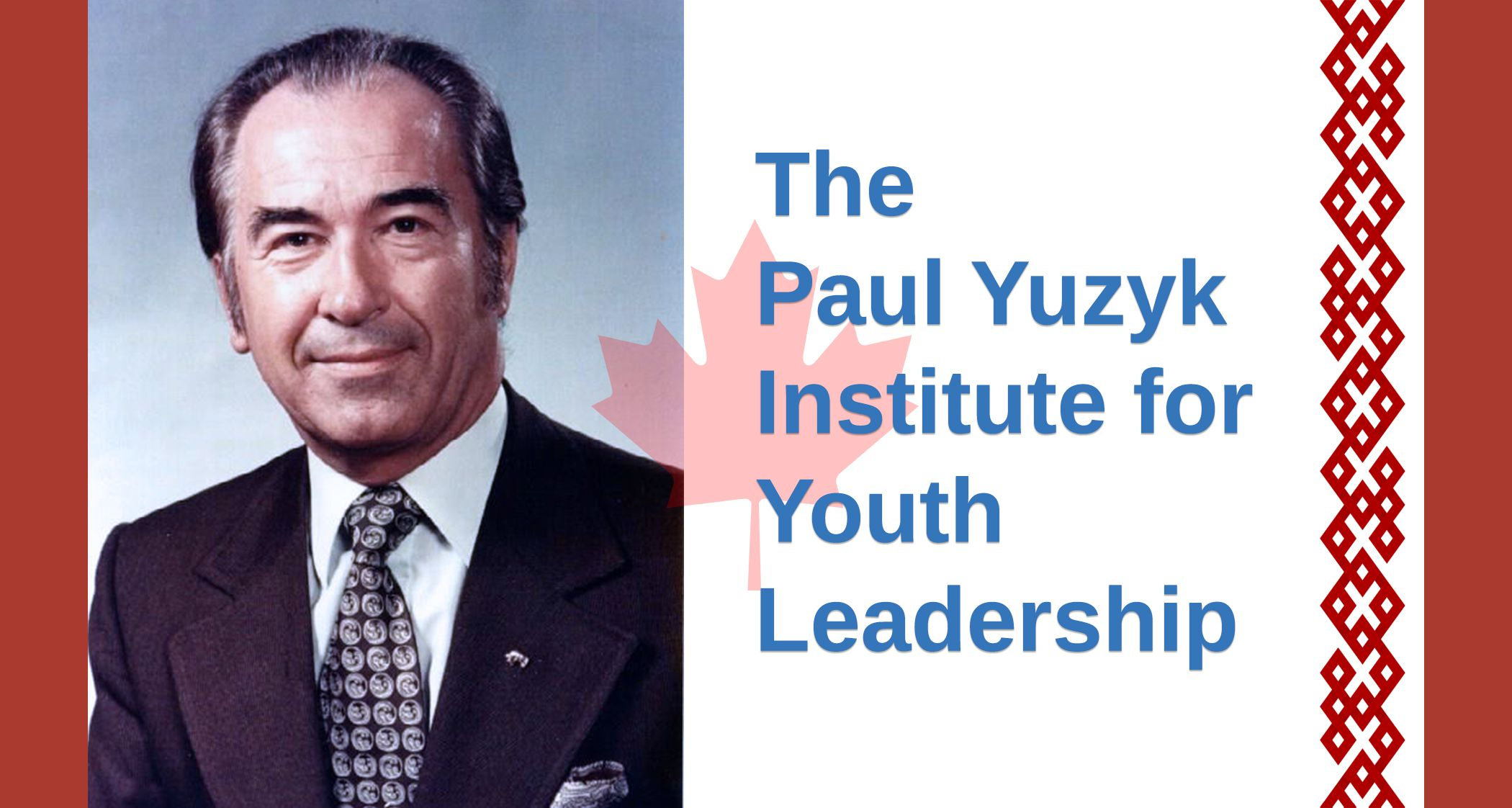 THE PAUL YUZYK INSTITUTE FOR YOUTH LEADERSHIP